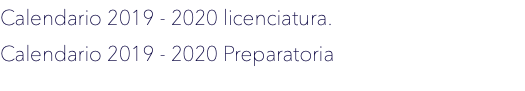 Calendario 2019 - 2020 licenciatura. Calendario 2019 - 2020 Preparatoria
